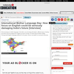 International Mother Language Day: How focus on English could be seriously damaging India's future [Interview] : GK & Current Affairs