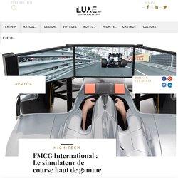 FMCG International : Le simulateur de course haut de gamme - Luxe.net : Le magazine du Luxe