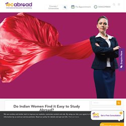 Do Indian Women Find it Easy to Study Abroad? - IEC Abroad