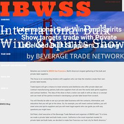 International Bulk Wine and Spirits Show targets trade with Private Label and Bulk Suppliers Tasting - IBWS Show Blog San Francisco