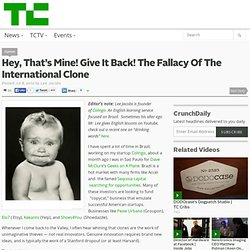 Hey, That's Mine! Give It Back! The Fallacy Of The International Clone