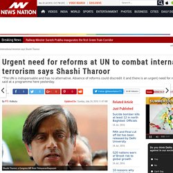 Urgent need for reforms at UN to combat international terrorism says Shashi Tharoor