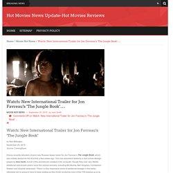 Watch: New International Trailer for Jon Favreau's 'The Jungle Book'…