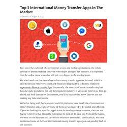 Top 3 International Money Transfer Apps In The Market