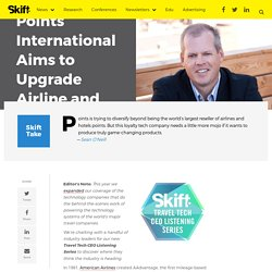 Travel Tech CEO Series: Points International Aims to Upgrade Airline and Hotel Loyalty Programs – Skift