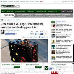 Dear African VC, angel: international investors are stealing your lunch
