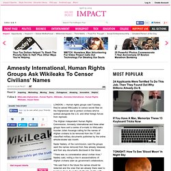 Amnesty International, Human Rights Groups Ask Wikileaks To Censor Civilians' Names