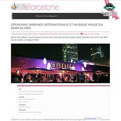 Opium mar: ambiance internationale et musique house en bord de mer - Les Bons Plans de Barcelone