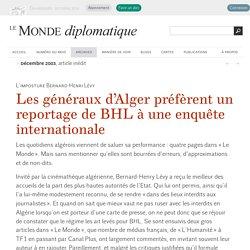 Les généraux d'Alger préfèrent un reportage de BHL à une enquête internationale, par Nicolas Beau (Le Monde diplomatique, décembre 2003)