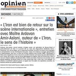 « L'Iran est bien de retour sur la scène internationale », entretien avec Maître Ardavan Amir-Aslani, auteur de « L'Iran, le sens de l'histoire »