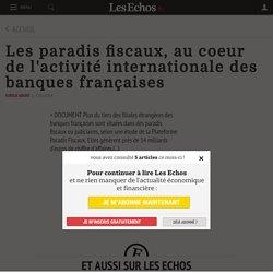 Les paradis fiscaux, au coeur de l'activité internationale des banques françaises - Les Echos