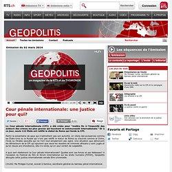 Cour pénale internationale: une justice pour qui? - rts.ch - émissions - geopolitis
