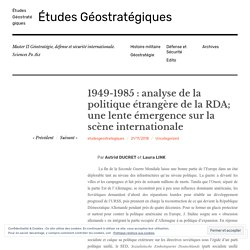 1949-1985 : analyse de la politique étrangère de la RDA; une lente émergence sur la scène internationale – Études Géostratégiques