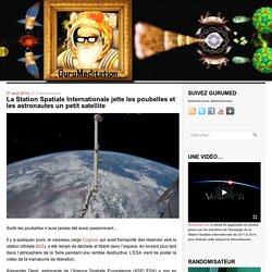 La Station Spatiale Internationale jette les poubelles et les astronautes un petit satellite