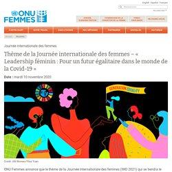 Thème de la Journée internationale des femmes – « Leadership féminin : Pour un futur égalitaire dans le monde de la Covid-19 »