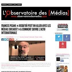 Francis Pisani: «Jusqu'où peut on aller avec les médias sociaux?» & Comment suivre l'actu internationale