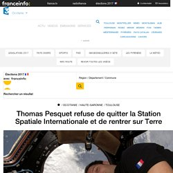 Thomas Pesquet refuse de quitter la Station Spatiale Internationale et de rentrer sur Terre - France 3 Occitanie