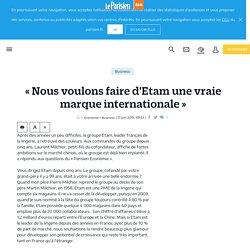 « Nous voulons faire d'Etam une vraie marque internationale » - Le Parisien