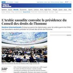 Genève internationale: L'Arabie saoudite convoite la présidence du Conseil des droits de l'homme - News Monde: Moyen-Orient
