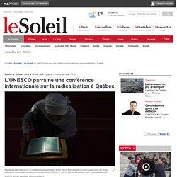 L'UNESCO parraine une conférence internationale sur la radicalisation à Québec