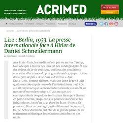 Lire : Berlin, 1933. La presse internationale face à Hitler de Daniel Schneidermann