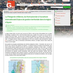 La Patagonie chilienne, du front pionnier à l'ouverture internationale Enjeux de gestion territoriale dans la région d'Aysén