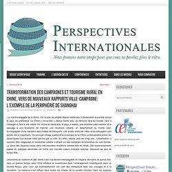 Perspectives Internationales – Transformation des campagnes et tourisme rural en Chine, vers de nouveaux rapports ville-campagne: l'exemple de la périphérie de Shanghai