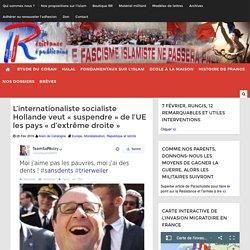 """L'internationaliste socialiste Hollande veut """"suspendre"""" de l'UE les pays """"d'extrême droite"""" ; les positions du PS sur le protectionisme"""