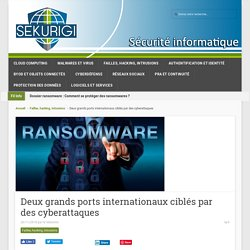 Deux grands ports internationaux ciblés par des cyberattaques