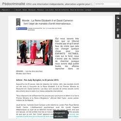 Pédocriminalité: Monde : La Reine Elizabeth II et David Cameron font l'objet de mandats d'arrêt internationaux.