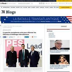 La gauche européenne unie pour réformer les tribunaux d'arbitrage internationaux