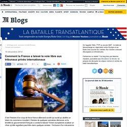 Comment la France a laissé la voie libre aux tribunaux privés internationaux