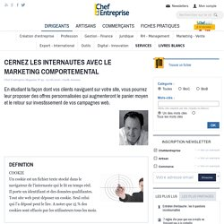 CERNEZ LES INTERNAUTES AVEC LE MARKETING COMPORTEMENTAL - le guide