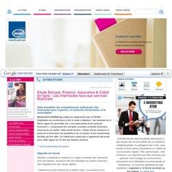 Etude Banque, Finance, Assurance & Crédit en ligne : Les internautes face aux services financiers