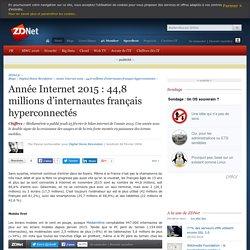 Année Internet 2015 : 44,8 millions d'internautes français hyperconnectés