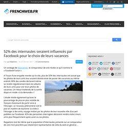 52% des internautes seraient influencés par Facebook pour le choix de leurs vacances