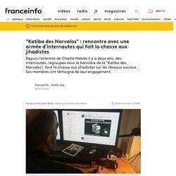 """""""Katiba des Narvalos"""" : rencontre avec une armée d'internautes qui fait la chasse aux jihadistes"""