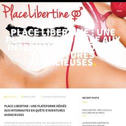 Place Libertine : une plateforme dédiée aux internautes en quête d'aventures audacieuses – placelibertine