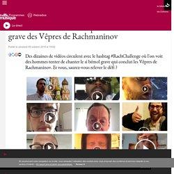 Les internautes se défient pour chanter le si bémol grave des Vêpres de Rachmaninov