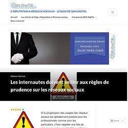 Blog-ereputation.com Les internautes doivent veiller aux règles de prudence sur les réseaux sociaux – e-Reputation & Réseaux sociaux – Le Blog de QSN-DigiTal