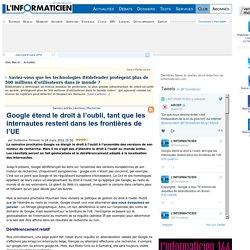 Google étend le droit à l'oubli, tant que les internautes restent dans les frontières de l'UE