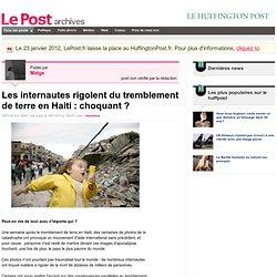 Les internautes rigolent du tremblement de terre en Haiti : choq