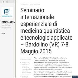 Seminario internazionale esperienziale di medicina quantistica e tecnologie applicate – Bardolino (VR) 7-8 Maggio 2015