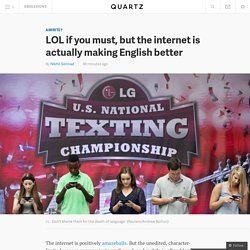 LOL if you must, but the internet is actually making English better - Quartz
