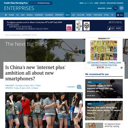 China's new 'Internet Plus' ambition: is it all about more smartphones?