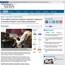 Two million 'internet opinion analysts' employed to monitor China's vast online population