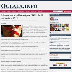 Internet sera baillonné par l'ONU le 14 décembre 2012…