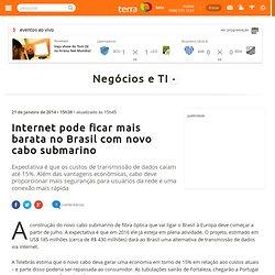 Internet pode ficar mais barata no Brasil com novo cabo submarino