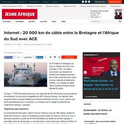 Internet : 20 000 km de câble entre la Bretagne et l'Afrique du Sud avec ACE - JeuneAfrique.com