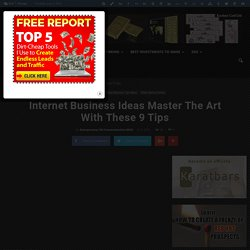 Internet Business Ideas Master The Art With These 9 Tips